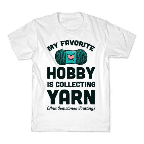 My Favorite Hobby Is Collecting Yarn Kids T-Shirt