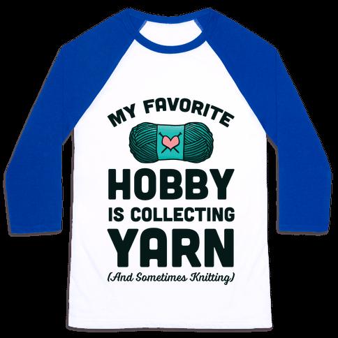 My Favorite Hobby Is Collecting Yarn Baseball Tee