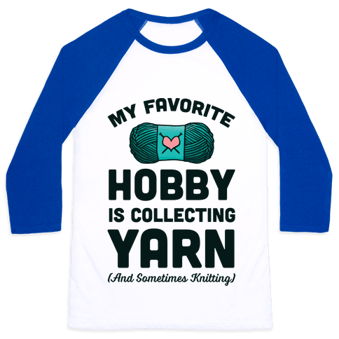 My Favorite Hobby Is Collecting Yarn Baseball Tee