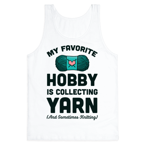 My Favorite Hobby Is Collecting Yarn Tank Top