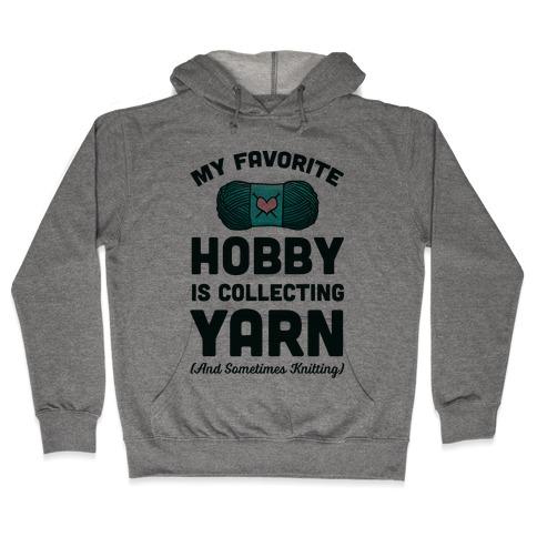 My Favorite Hobby Is Collecting Yarn Hooded Sweatshirt