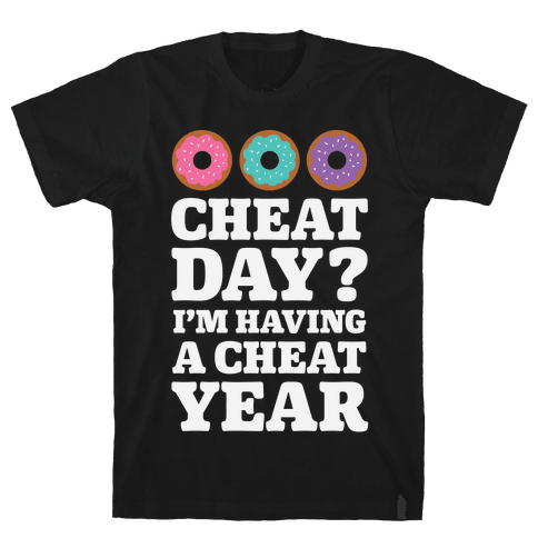 Cheat Day? I'm Having A Cheat Year Mens T-Shirt