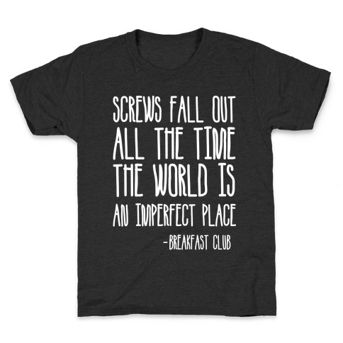 Screw Fall Out All The Time The World Is An Imperfect Place Breakfast Club Kids T-Shirt