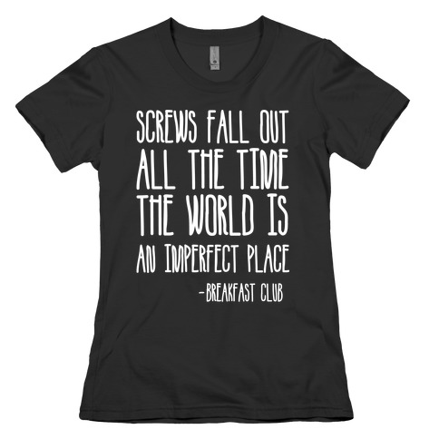 Screw Fall Out All The Time The World Is An Imperfect Place Breakfast Club Womens T-Shirt