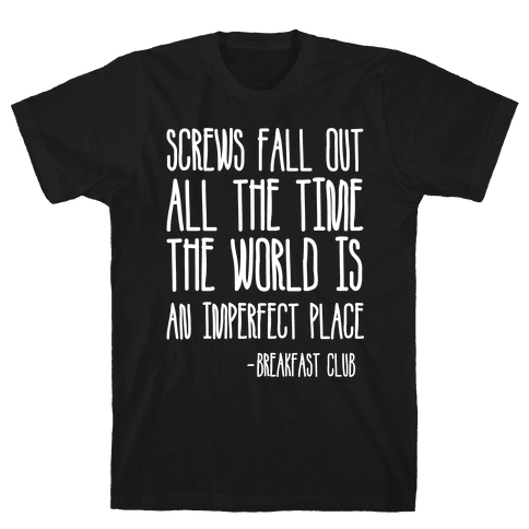 Screw Fall Out All The Time The World Is An Imperfect Place Breakfast Club Mens T-Shirt