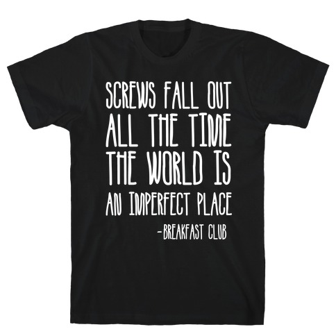 Screw Fall Out All The Time The World Is An Imperfect Place Breakfast Club T-Shirt