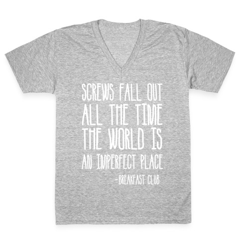 Screw Fall Out All The Time The World Is An Imperfect Place Breakfast Club V-Neck Tee Shirt