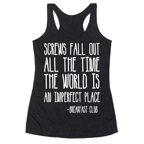 Screw Fall Out All The Time The World Is An Imperfect Place Breakfast Club Racerback Tank Top
