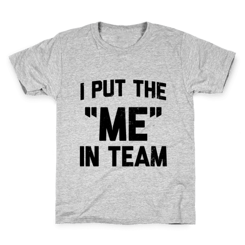 "I Put the ""ME"" in Team  Kids T-Shirt"