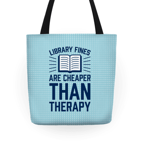 Library Fines Are Cheaper Than Therapy Tote