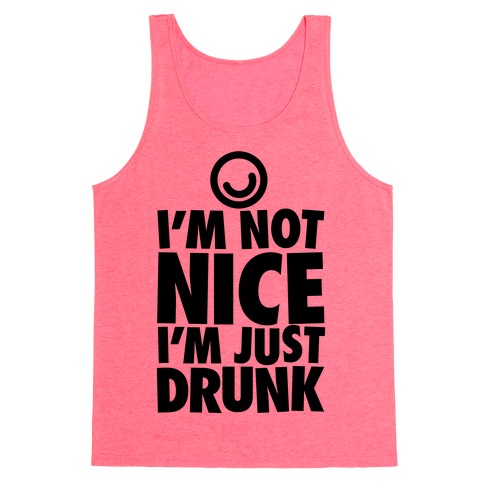 I'm Not Nice, I'm Just Drunk Tank Top