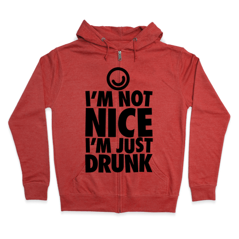 I'm Not Nice, I'm Just Drunk Zip Hoodie