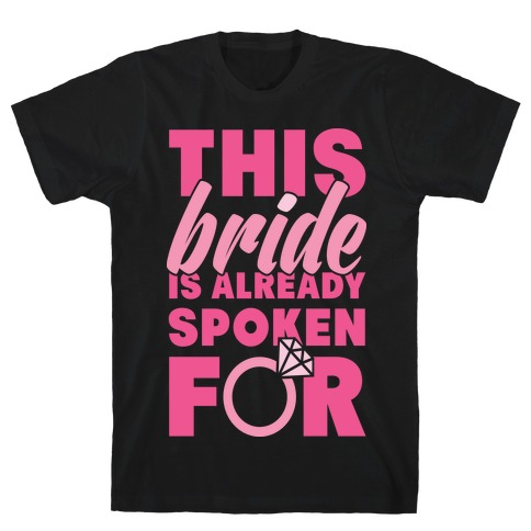 This Bride Is Already Spoken For T-Shirt