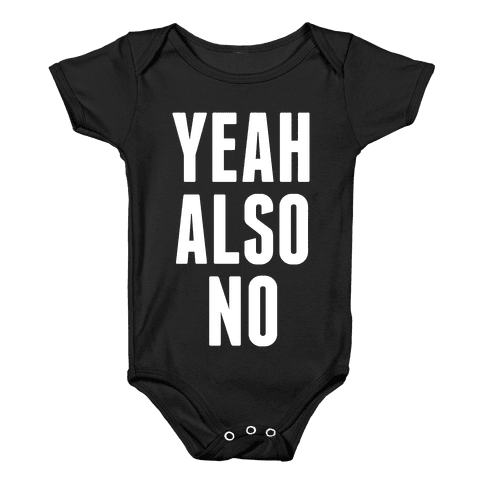 Yeah. Also No. Baby Onesy