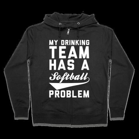 My Drinking Team Has A Softball Problem Zip Hoodie