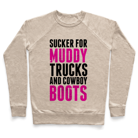Sucker for Muddy trucks and Cowboy Boots Pullover