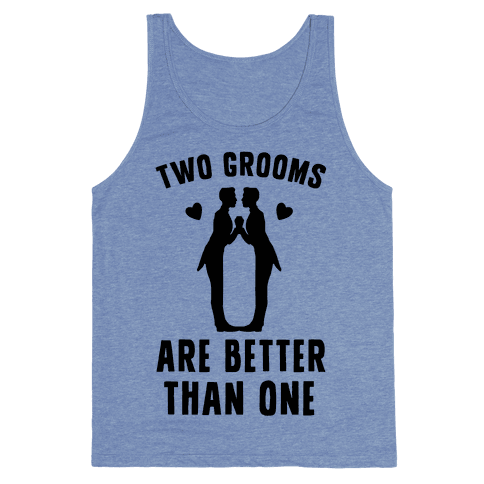 Two Grooms Are Better Than One Tank Top