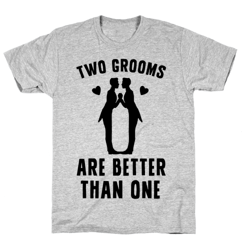 Two Grooms Are Better Than One Mens T-Shirt