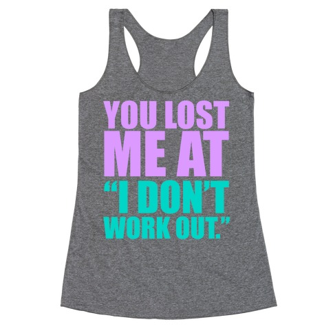 "You Lost Me at ""I Don't Work Out"" Racerback Tank Top"