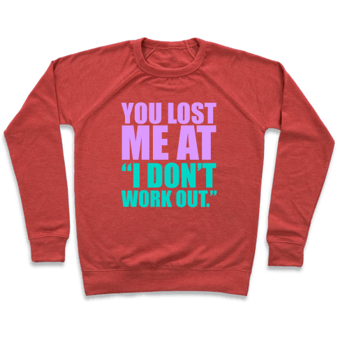"You Lost Me at ""I Don't Work Out"" Pullover"