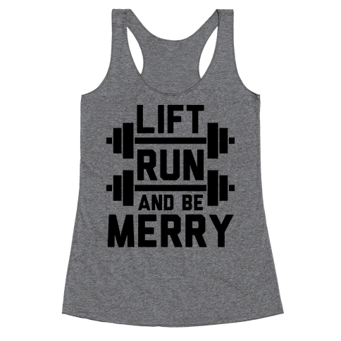 Lift, Run, And Be Merry Racerback Tank Top