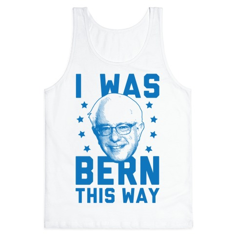 I Was Bern This Way Tank Top