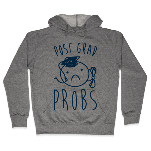 Post Grad Probs Hooded Sweatshirt