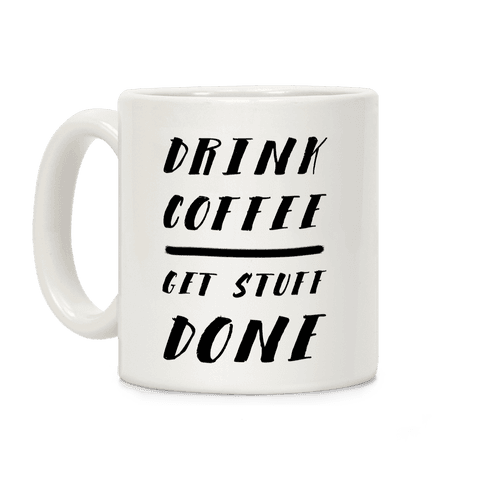 Drink Coffee Get Stuff Done Coffee Mug