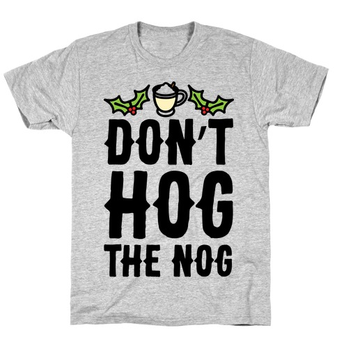 Don't Hog The Nog T-Shirt