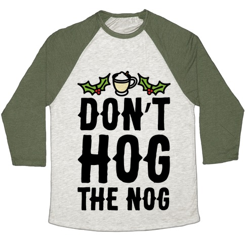 Don't Hog The Nog  Baseball Tee
