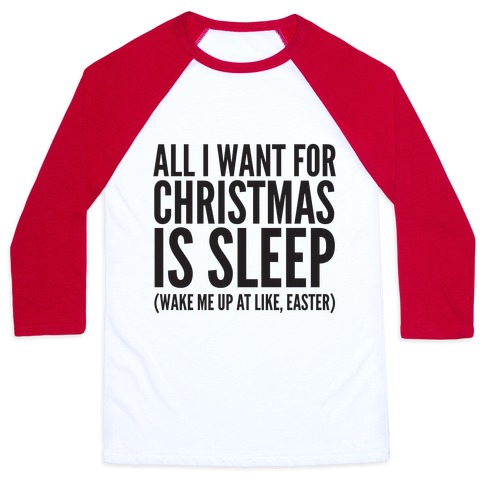 All I Want For Christmas Is Sleep Baseball Tee