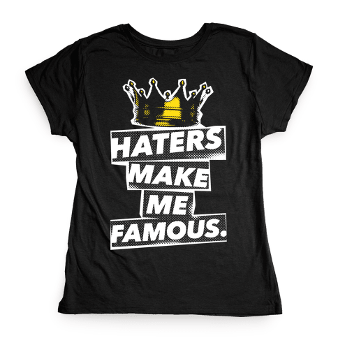 Haters Make Me Famous Womens T-Shirt