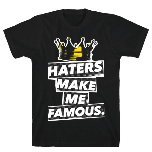 Haters Make Me Famous Mens T-Shirt