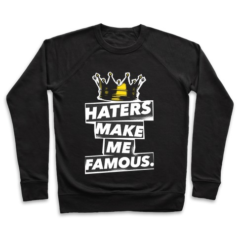 Haters Make Me Famous Pullover