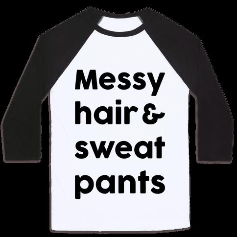 Messy Hair And Sweatpants Baseball Tee