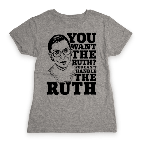 You Want the Ruth? You Can't Handle the Ruth Womens T-Shirt