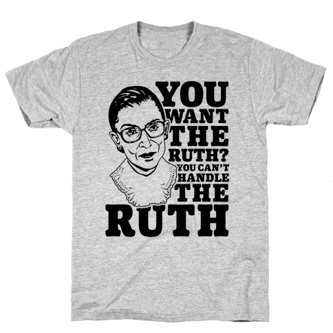 You Want the Ruth? You Can't Handle the Ruth Mens T-Shirt