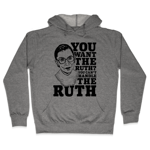 You Want the Ruth? You Can't Handle the Ruth Hooded Sweatshirt