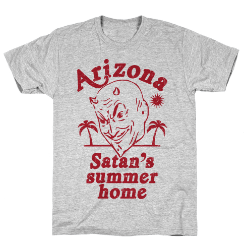 Arizona - Satan's Summer Home Mens T-Shirt