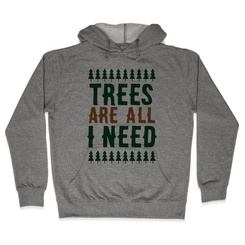 Trees Are All I Need Hooded Sweatshirt