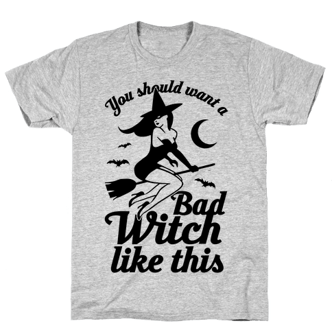 You Should Want A Bad Witch Like This Mens T-Shirt