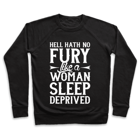 Hell Hath No Fury Like A Woman Sleep Deprived Pullover