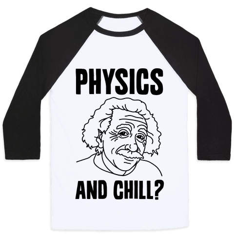 Physics And Chill? Baseball Tee