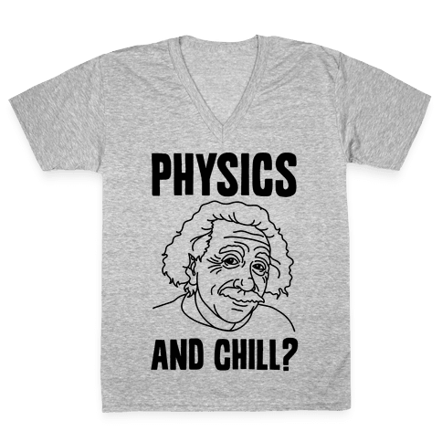 Physics And Chill? V-Neck Tee Shirt