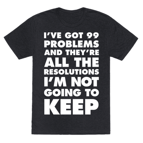 I've Got 99 Problems and they're All The Resolutions I'm Not Going To Keep