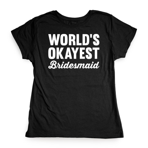 World's Okayest Bridesmaid Womens T-Shirt