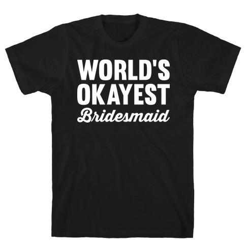 World's Okayest Bridesmaid T-Shirt