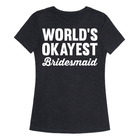 Worlds Okayest Bridesmaid