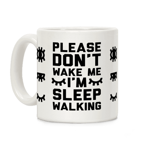 Please Don't Wake Me I'm Sleepwalking Coffee Mug