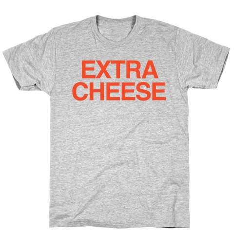 Extra Cheese T-Shirt